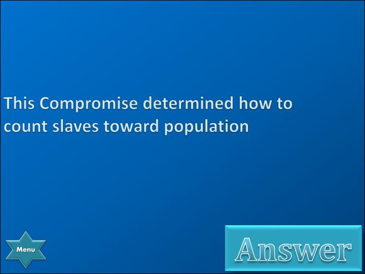 This Compromise determined how to count slaves toward population