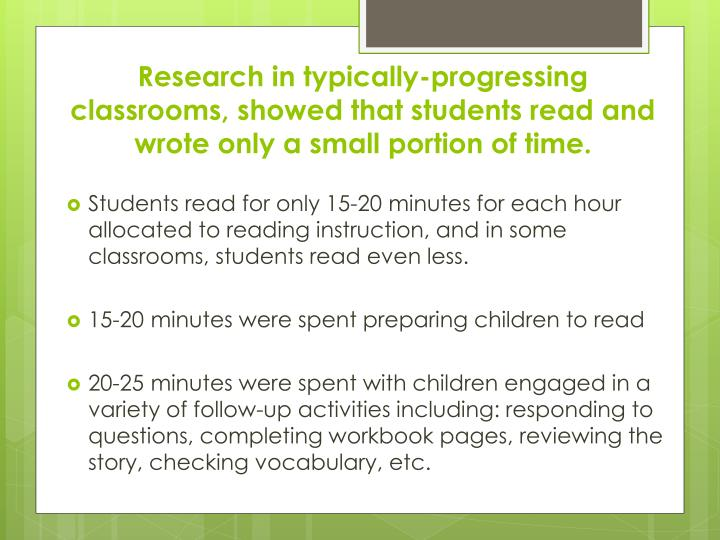 Research in typically-progressing classrooms, showed that students read and wrote only a small portion of time.