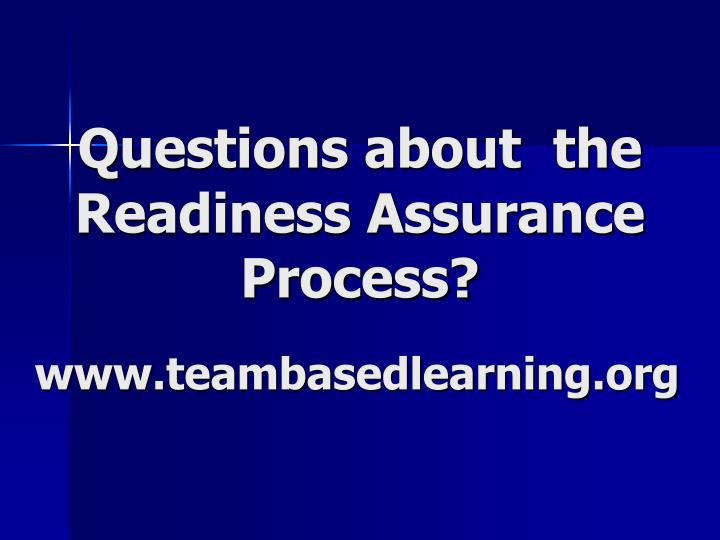 Questions about  the Readiness Assurance Process?