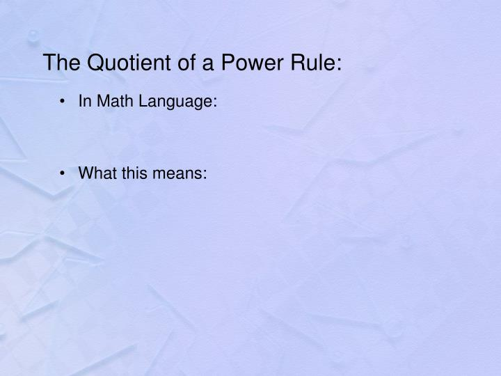 The Quotient of a Power Rule: