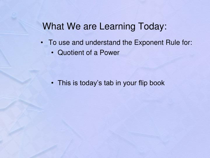 What We are Learning Today: