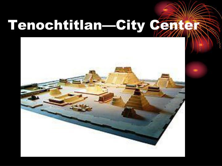 Tenochtitlan—City Center