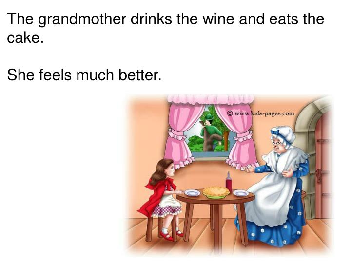 The grandmother drinks the wine and eats the cake