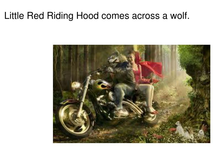 Little Red Riding Hood comes across a wolf