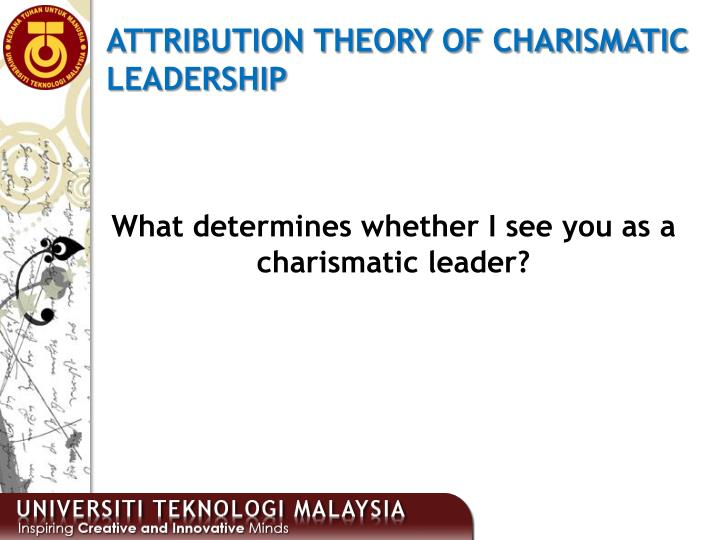 ATTRIBUTION THEORY OF CHARISMATIC LEADERSHIP