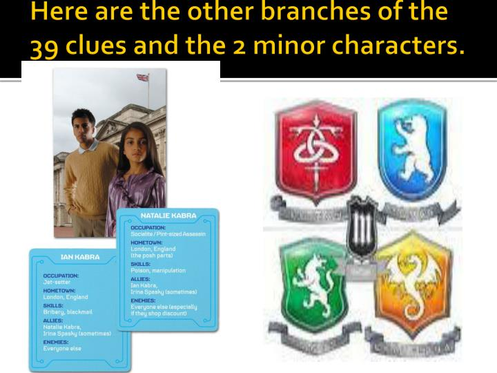 Here are the other branches of the 39 clues and the 2 minor characters.
