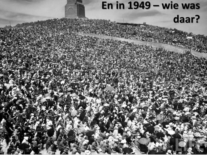 En in 1949 – wie was daar?