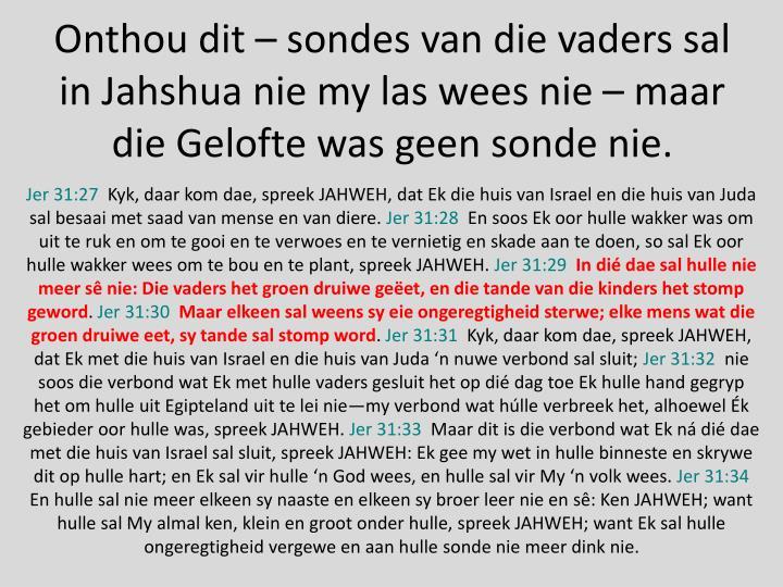 Onthou dit – sondes van die vaders sal in Jahshua nie my las wees nie – maar die Gelofte was geen sonde nie.