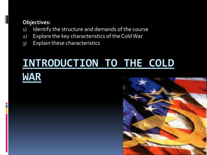 an introduction to the history of the cold war The cold war edward segel history 303 spring semester, 2004 bookstore list (in approximate order of use): walter lafeber, america, russia, and the cold war, 1945-2002.