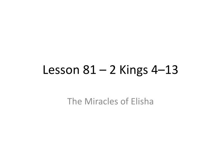 Lesson 81 – 2 Kings 4–13