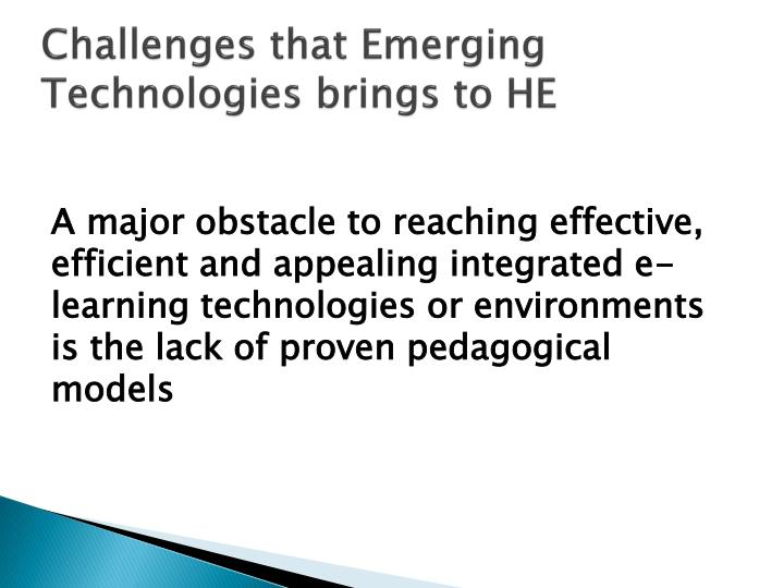 Challenges that Emerging Technologies brings to HE