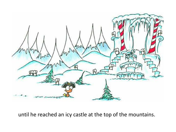 until he reached an icy castle at the top of the mountains.