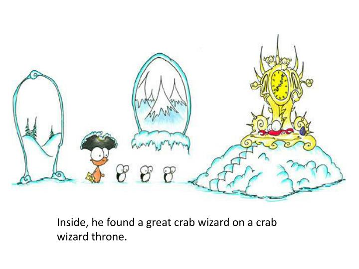 Inside, he found a great crab wizard on a crab wizard throne.