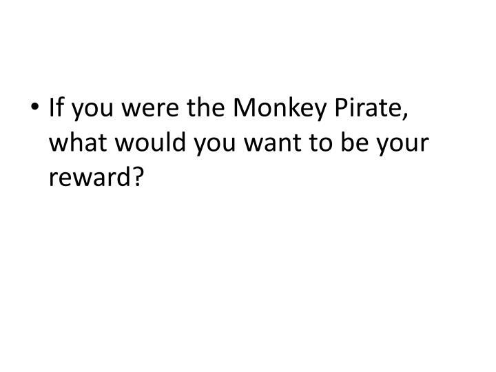 If you were the Monkey Pirate