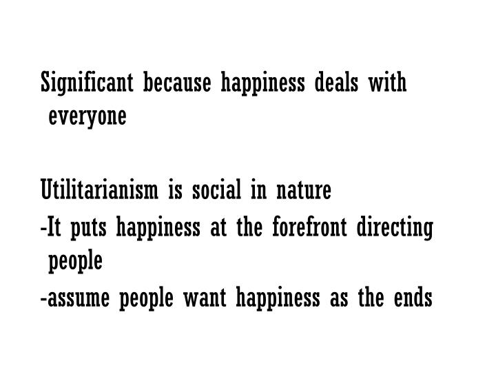 Significant because happiness deals with everyone