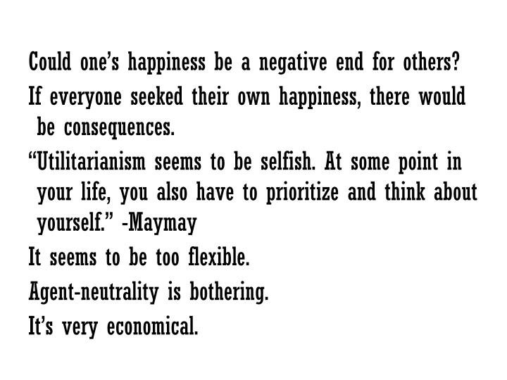 Could one's happiness be a negative end for