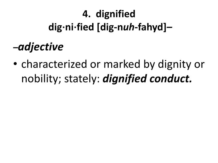 4.  dignified
