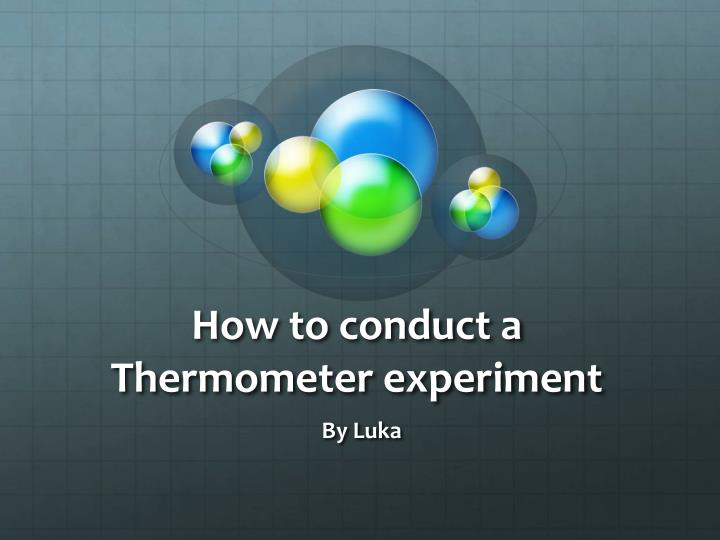 How to conduct a Thermometer experiment