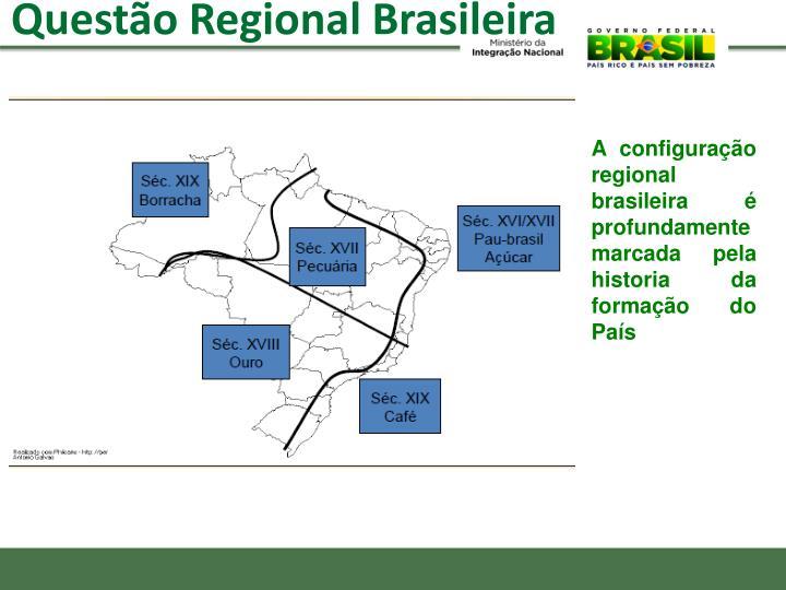 A configuração regional brasileira é profundamente marcada pela historia da formação do País