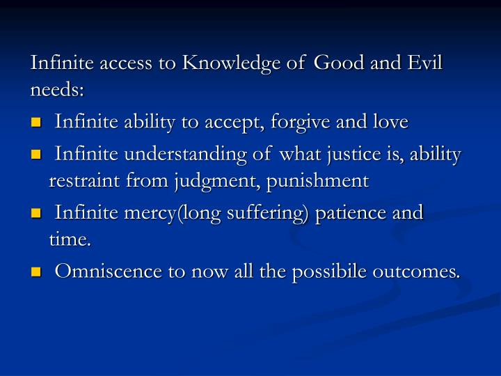 Infinite access to Knowledge of Good and Evil needs: