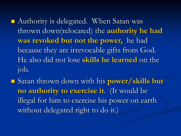 Authority is delegated.  When Satan was thrown down(relocated) the
