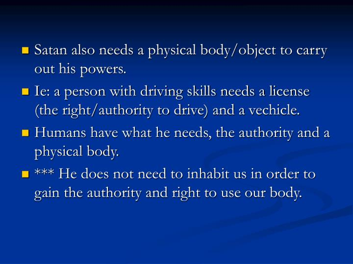 Satan also needs a physical body/object to carry out his powers.