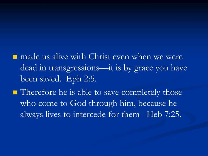 made us alive with Christ even when we were dead in transgressions—it is by grace you have been saved.