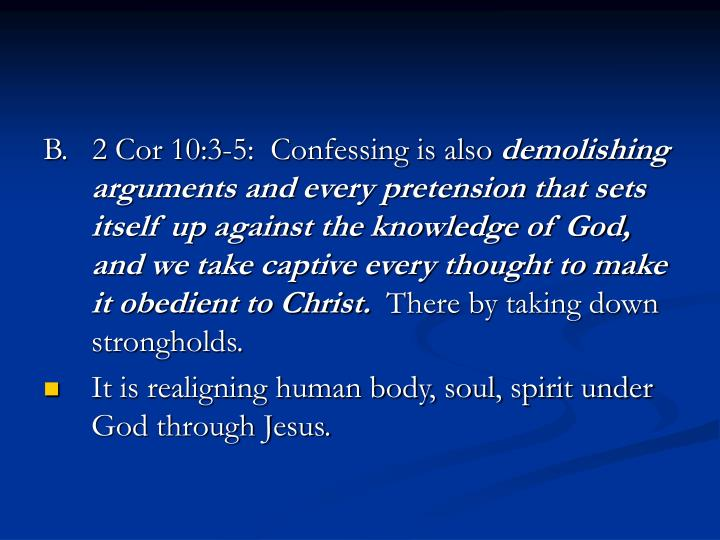 B.   2 Cor 10:3-5:  Confessing is also