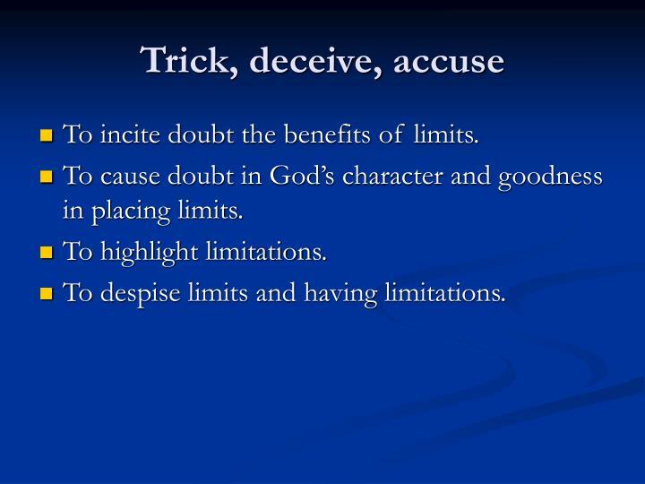 Trick, deceive, accuse