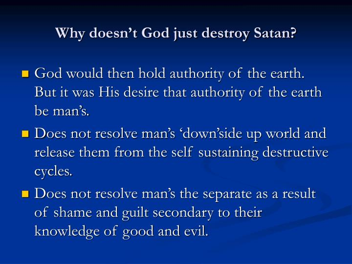 Why doesn't God just destroy Satan?
