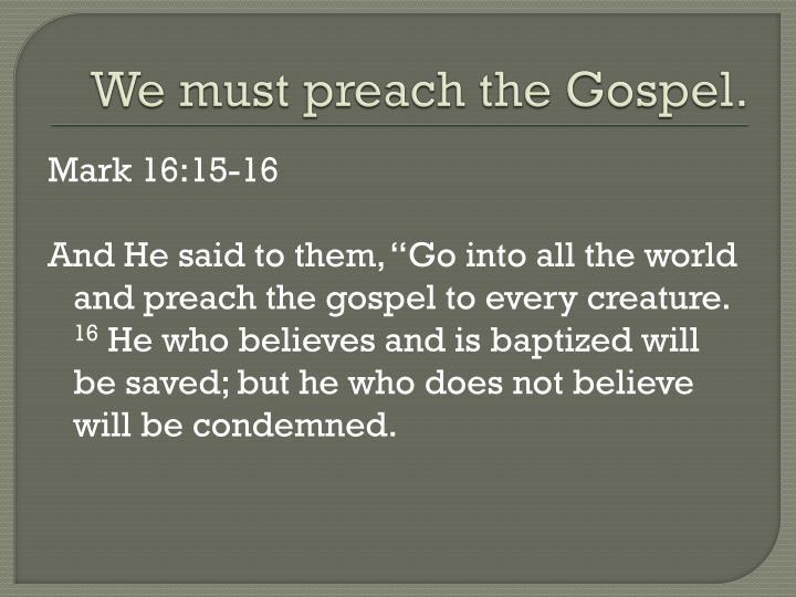 We must preach the Gospel.