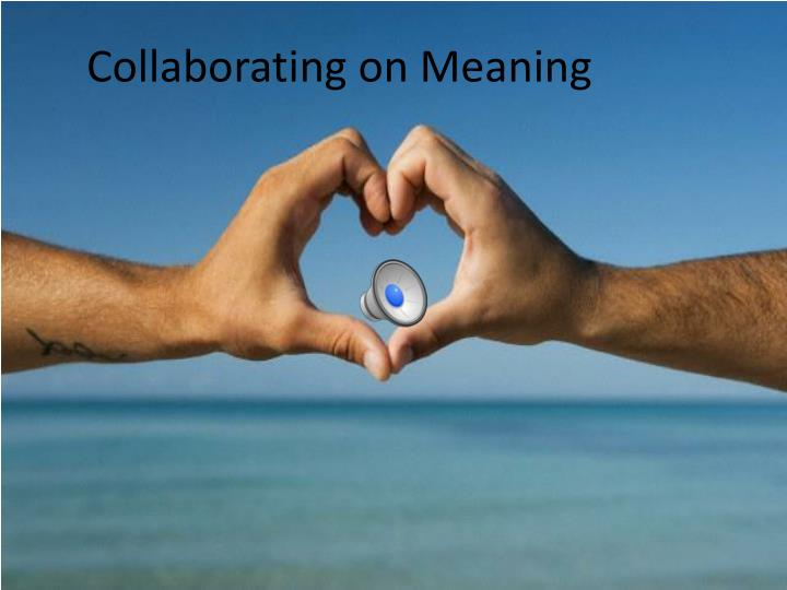 Collaborating on Meaning