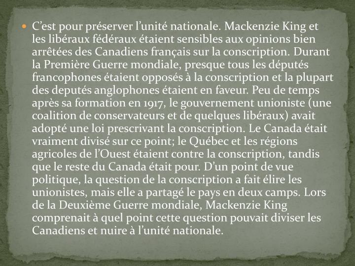C'est pour préserver l'unité nationale. Mackenzie King et les libéraux fédéraux étaient sensibles