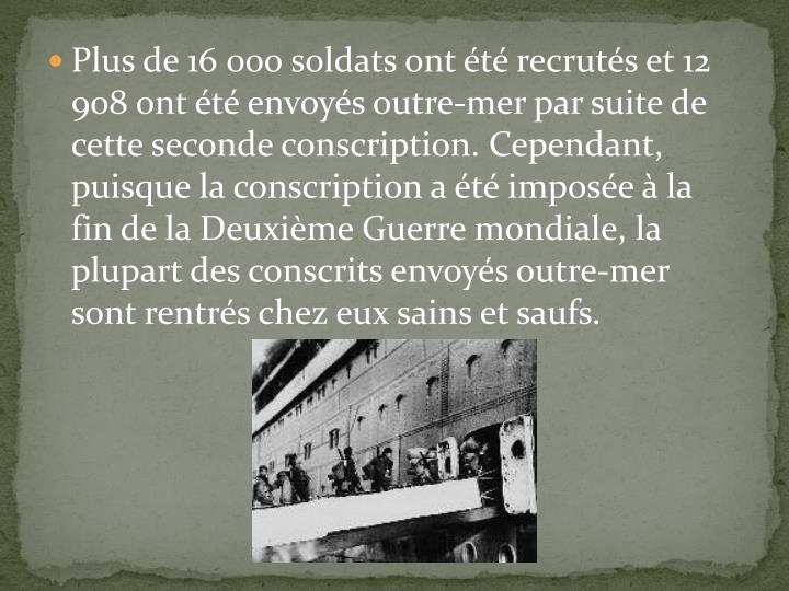 Plus de 16 000 soldats ont été recrutés et 12 908 ont été envoyés outre-mer par suite de cette