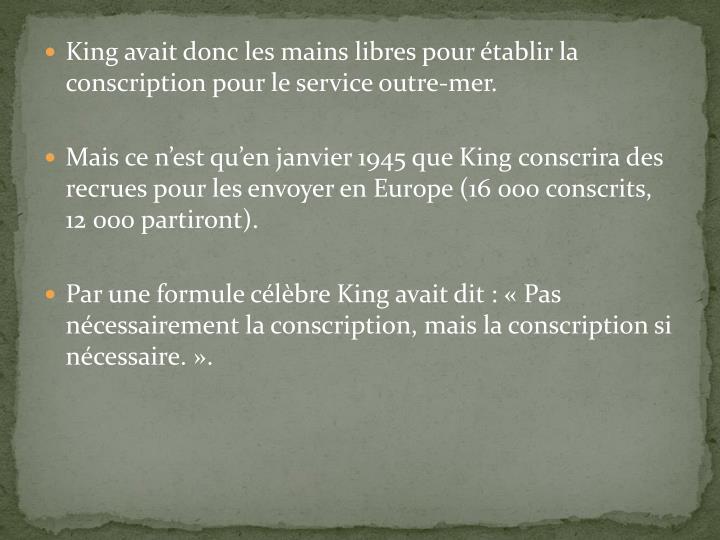 King avait donc les mains libres pour établir la conscription pour le service outre-mer.