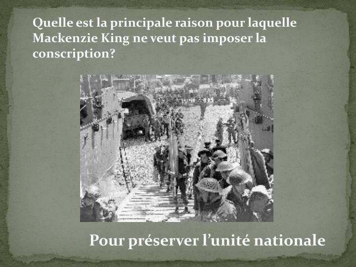 Quelle est la principale raison pour laquelle Mackenzie King ne veut pas imposer la conscription?