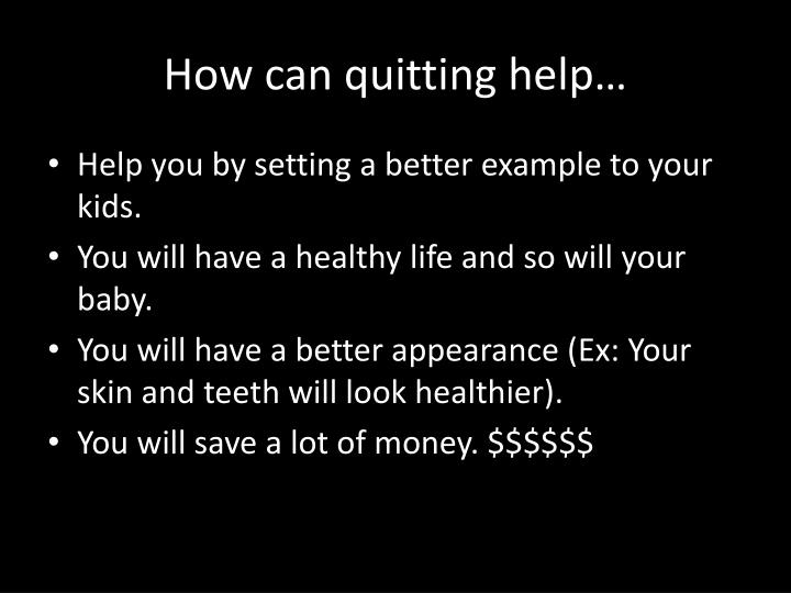 How can quitting help…