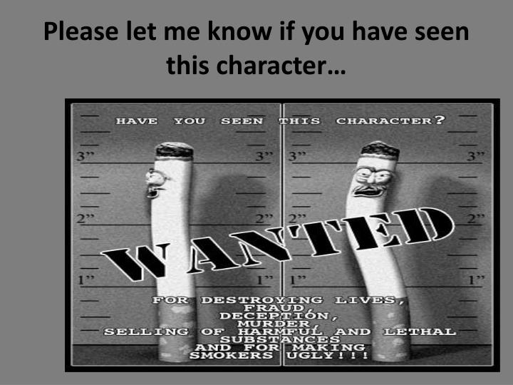 Please let me know if you have seen this character…