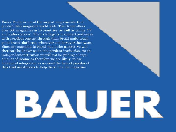 Bauer Media is one of the largest conglomerate that publish their magazine world wide.
