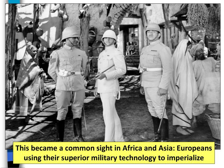 This became a common sight in Africa and Asia: Europeans using their superior military technology to imperialize