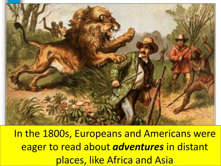 In the 1800s, Europeans and Americans were eager to read about
