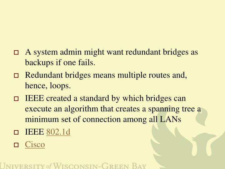 A system admin might want redundant bridges as backups if one fails.