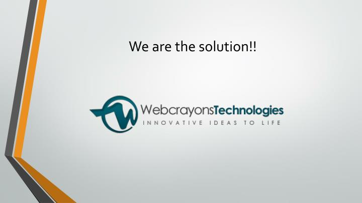 We are the solution!!