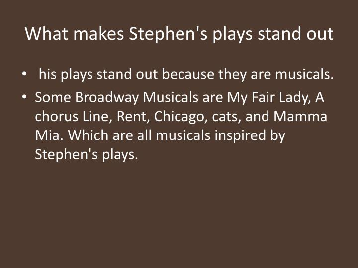 What makes stephen s plays stand out