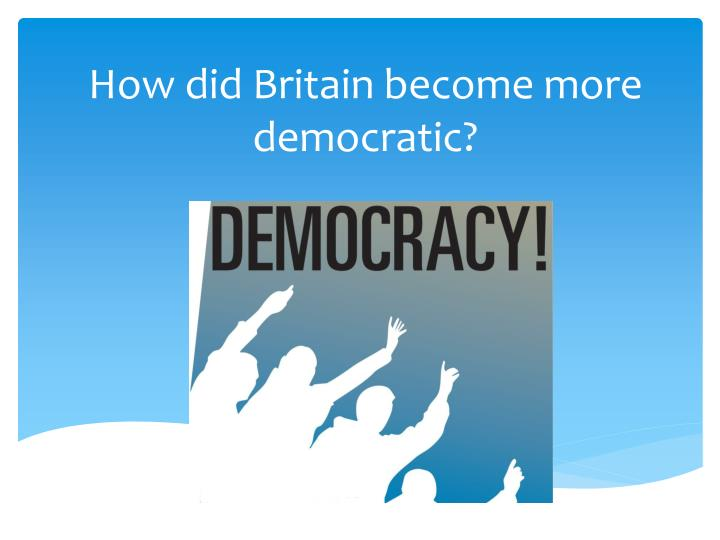 growth of democracy in great britain