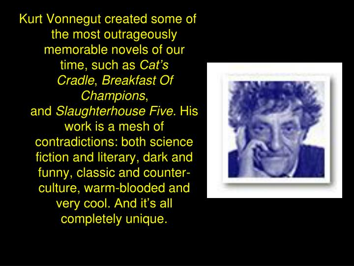Kurt Vonnegut created some of the most outrageously memorable novels of our time, such as