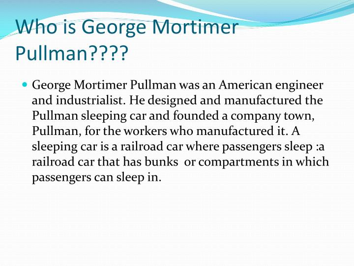 Who is George Mortimer Pullman????