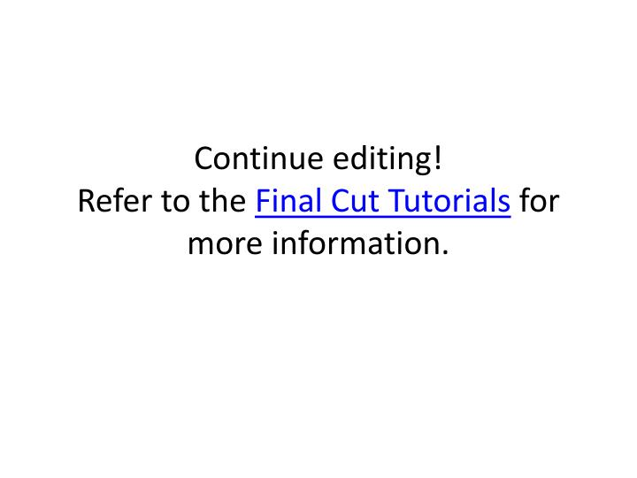 Continue editing!
