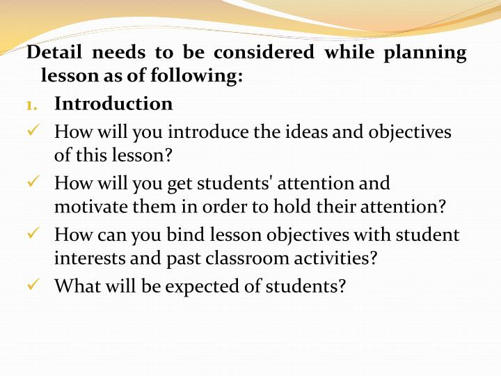 Detail needs to be considered while planning lesson as of following: