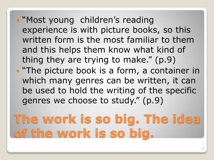 """Most young  children's reading experience is with picture books, so this written form is the most familiar to them and this helps them know what kind of thing they are trying to make"